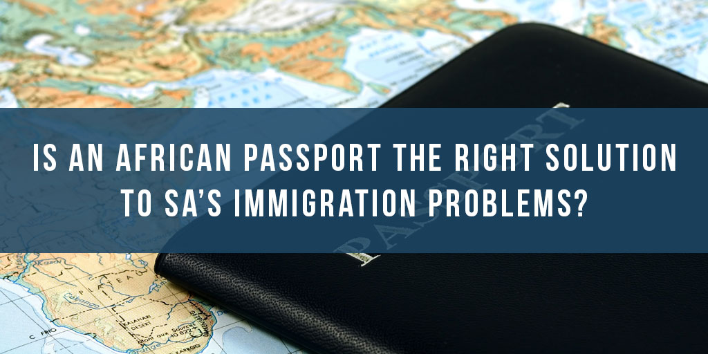 Is an African passport the right solution to SA's immigration problems?