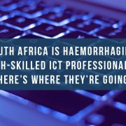 South Africa is haemorrhaging high-skilled ICT professionals: Here's where they're going