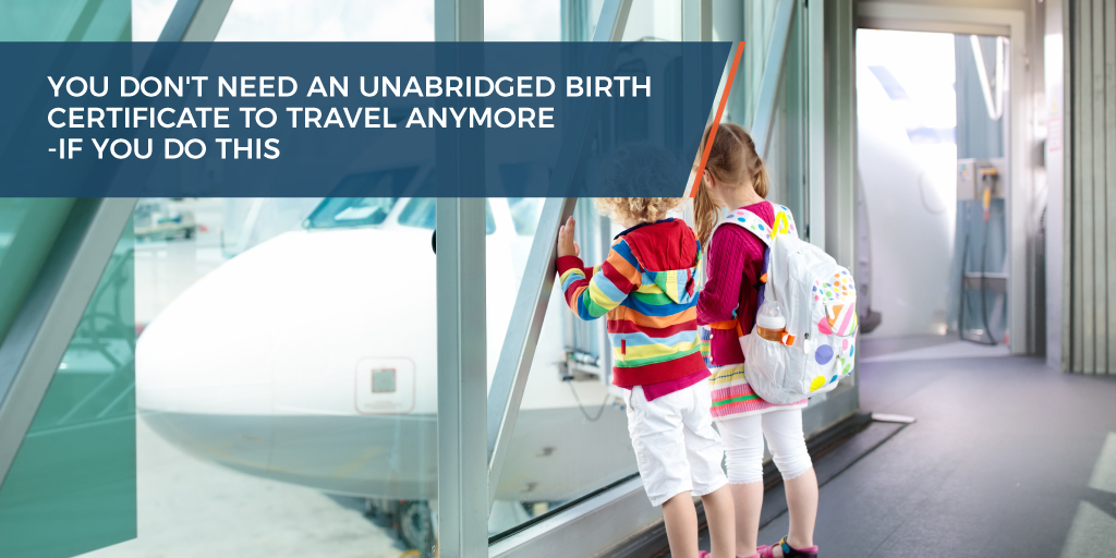 You don't need an unabridged birth certificate to travel anymore - if you do this