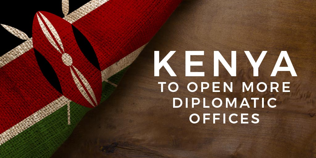 Kenya to open more diplomatic offices