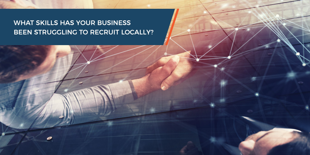What skills has your business been struggling to recruit locally?