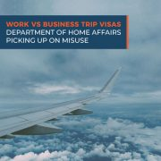 Work vs Business Trip Visas - Department of Home Affairs Picking Up on Misuse
