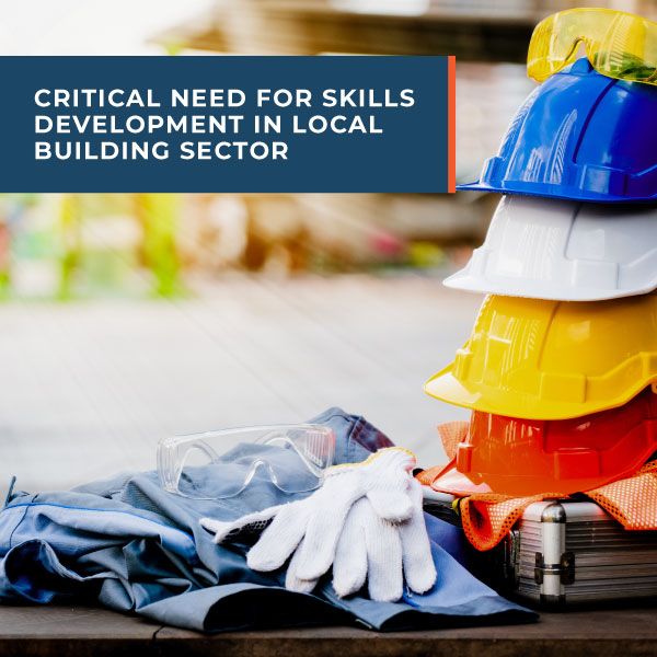 Critical need for skills development in local building sector