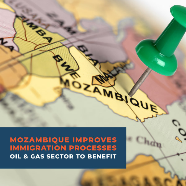 Mozambique Improves Immigration Processes Oil & Gas Sector to benefit