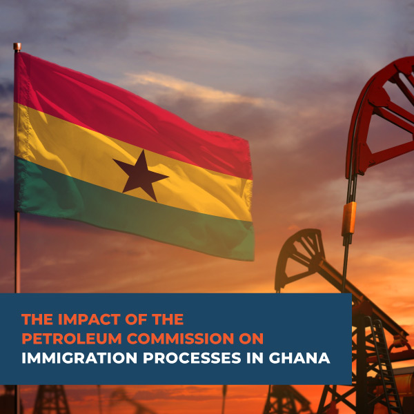 The Impact of the Petroleum commission on Immigration Processes in Ghana