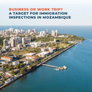 Business or Work Trip A Target for Immigration Inspections in Mozambique