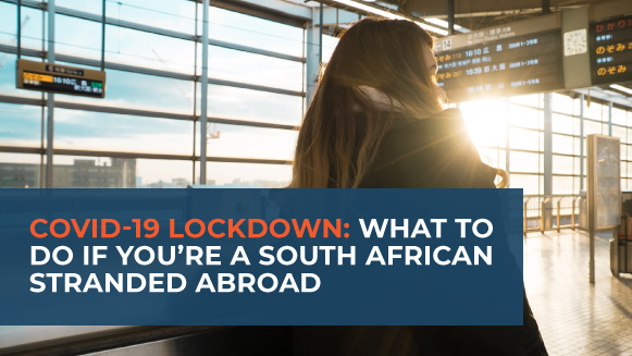 COVID-19 Lockdown What To Do If You're A South African Stranded Abroad