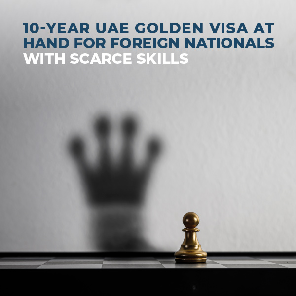 10-Year UAE Golden Visa At Hand For Foreign Nationals With Scarce Skills