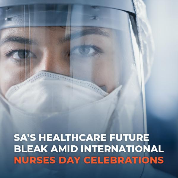 SA's Healthcare Future Bleak Amid International Nurse's Day Celebrations