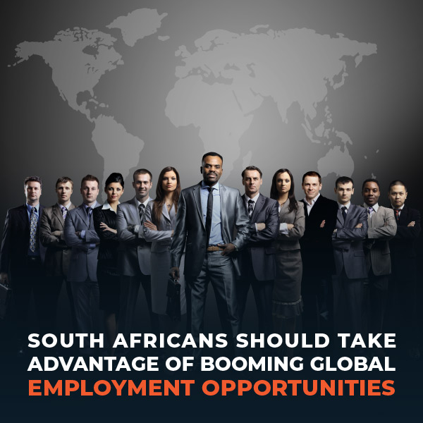 South Africans Should Take Advantage Of Booming Global Employment Opportunities